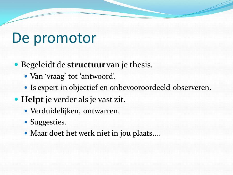 De promotor Begeleidt de structuur van je thesis.