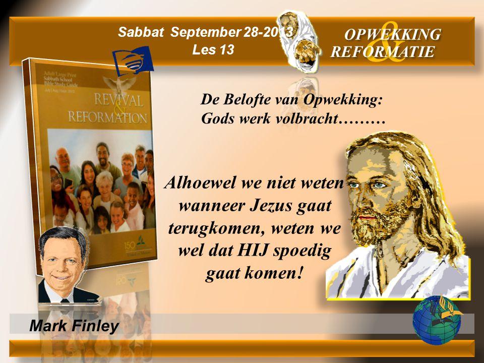 & OPWEKKING. REFORMATIE. Sabbat September 28-2013. Les 13. De Belofte van Opwekking: Gods werk volbracht………