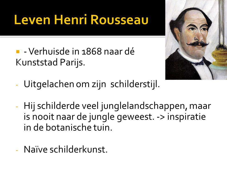Leven Henri Rousseau - Verhuisde in 1868 naar dé Kunststad Parijs.