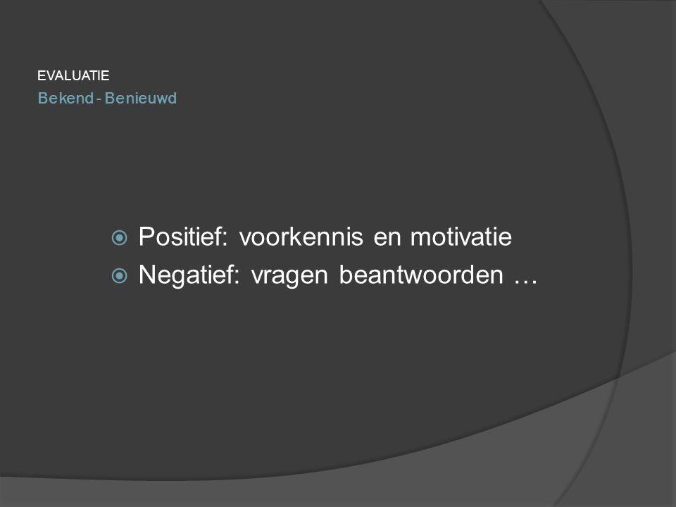 Positief: voorkennis en motivatie Negatief: vragen beantwoorden …