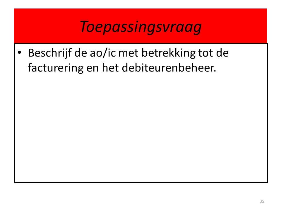 Toepassingsvraag Beschrijf de ao/ic met betrekking tot de facturering en het debiteurenbeheer.