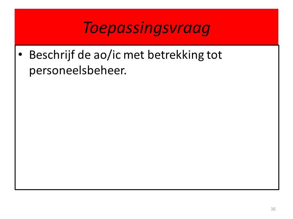 Toepassingsvraag Beschrijf de ao/ic met betrekking tot personeelsbeheer.