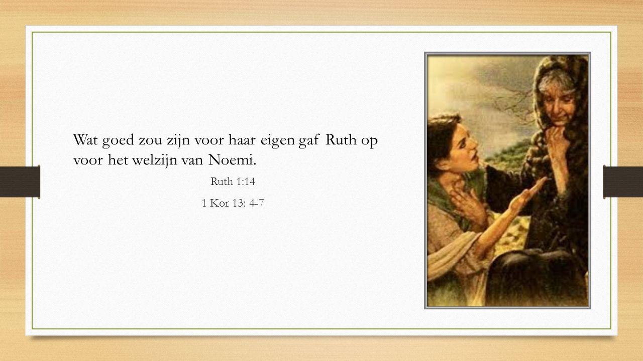 Wat goed zou zijn voor haar eigen gaf Ruth op voor het welzijn van Noemi.
