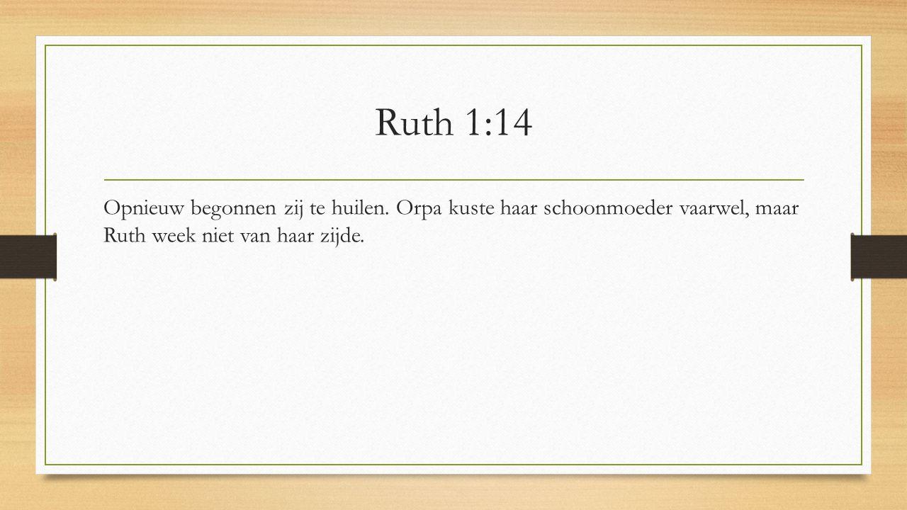 Ruth 1:14 Opnieuw begonnen zij te huilen.