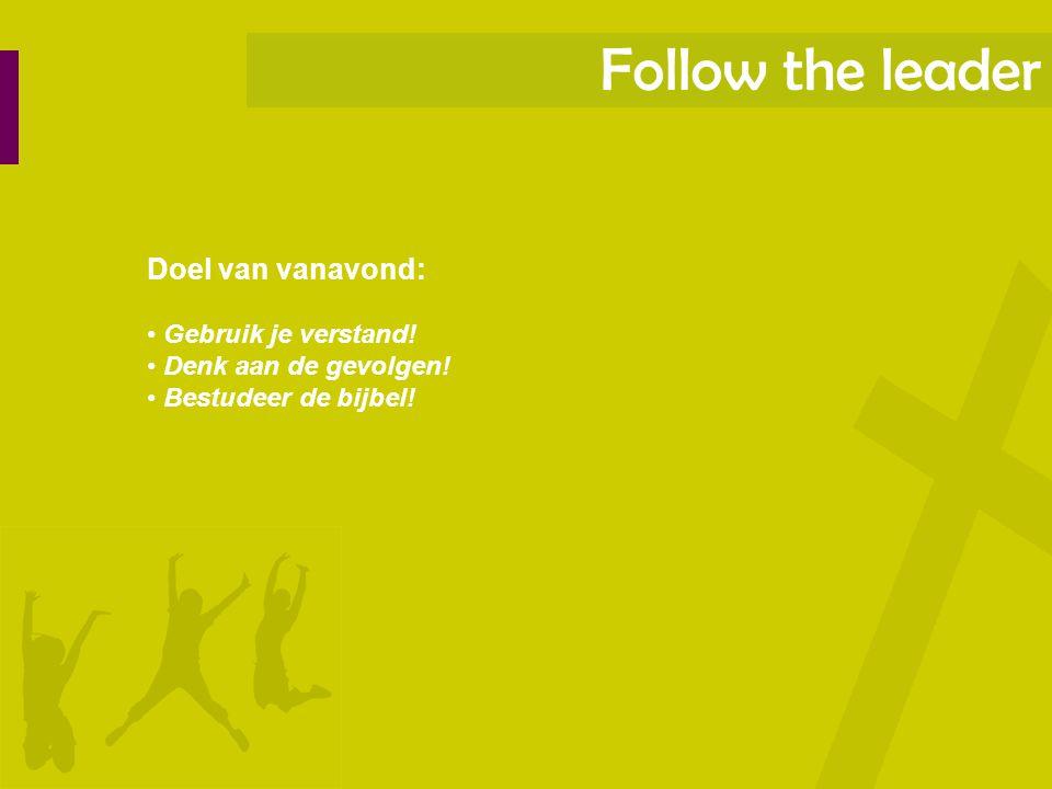 Follow the leader Doel van vanavond: Gebruik je verstand!