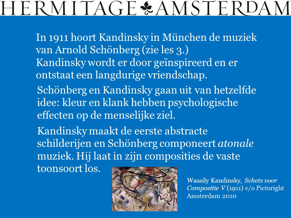 In 1911 hoort Kandinsky in München de muziek van Arnold Schönberg (zie les 3.)