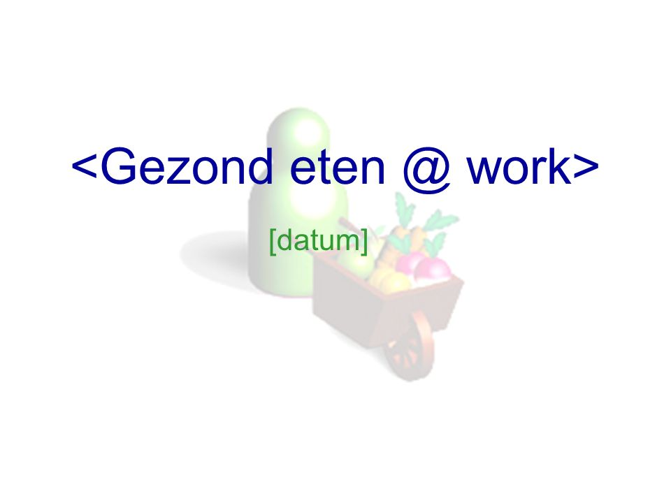 <Gezond eten @ work>