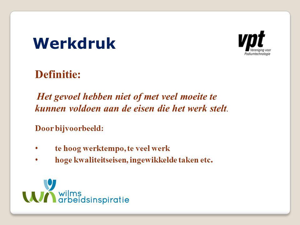 Werkdruk Definitie: kunnen voldoen aan de eisen die het werk stelt.