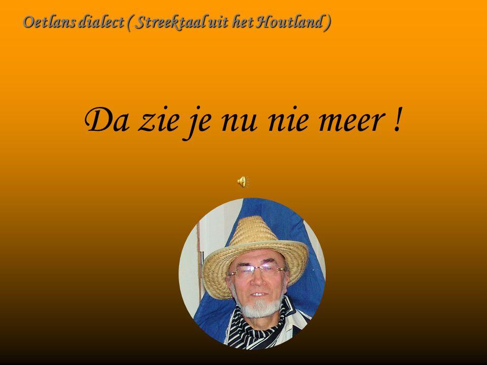 Oetlans dialect ( Streektaal uit het Houtland )
