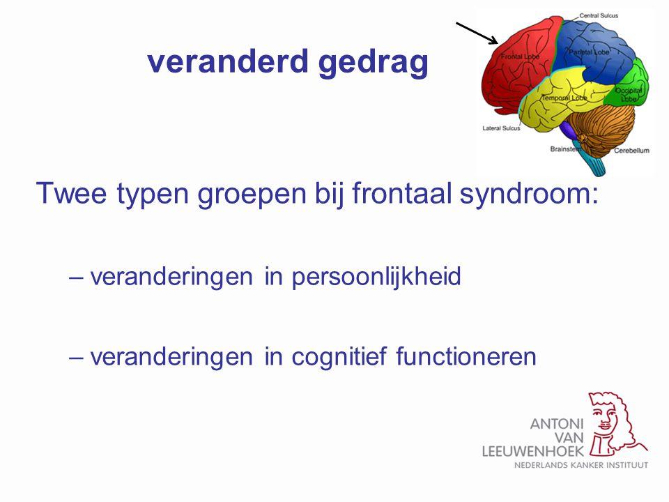 veranderd gedrag Twee typen groepen bij frontaal syndroom:
