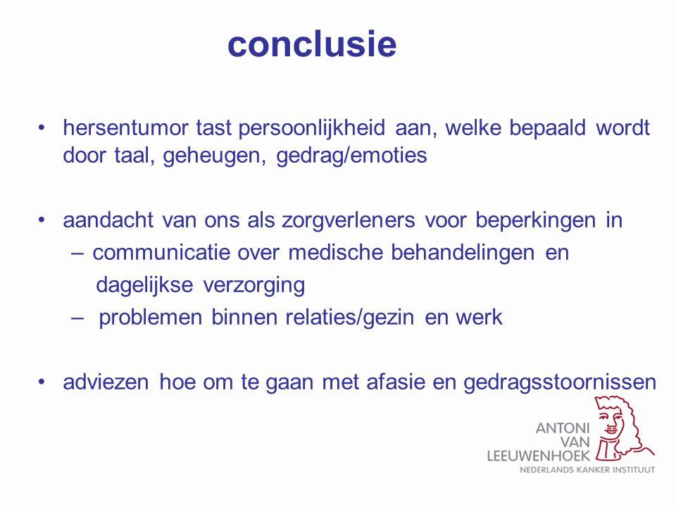 conclusie hersentumor tast persoonlijkheid aan, welke bepaald wordt door taal, geheugen, gedrag/emoties.