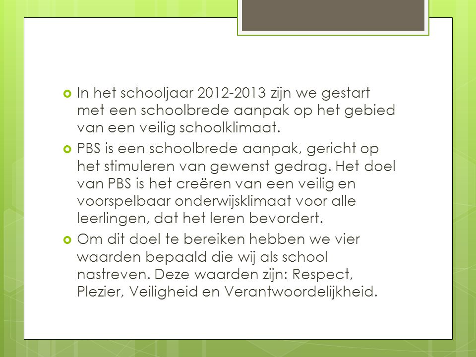 In het schooljaar 2012-2013 zijn we gestart met een schoolbrede aanpak op het gebied van een veilig schoolklimaat.