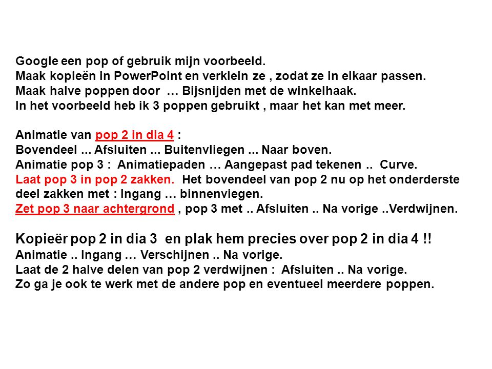 Kopieër pop 2 in dia 3 en plak hem precies over pop 2 in dia 4 !!