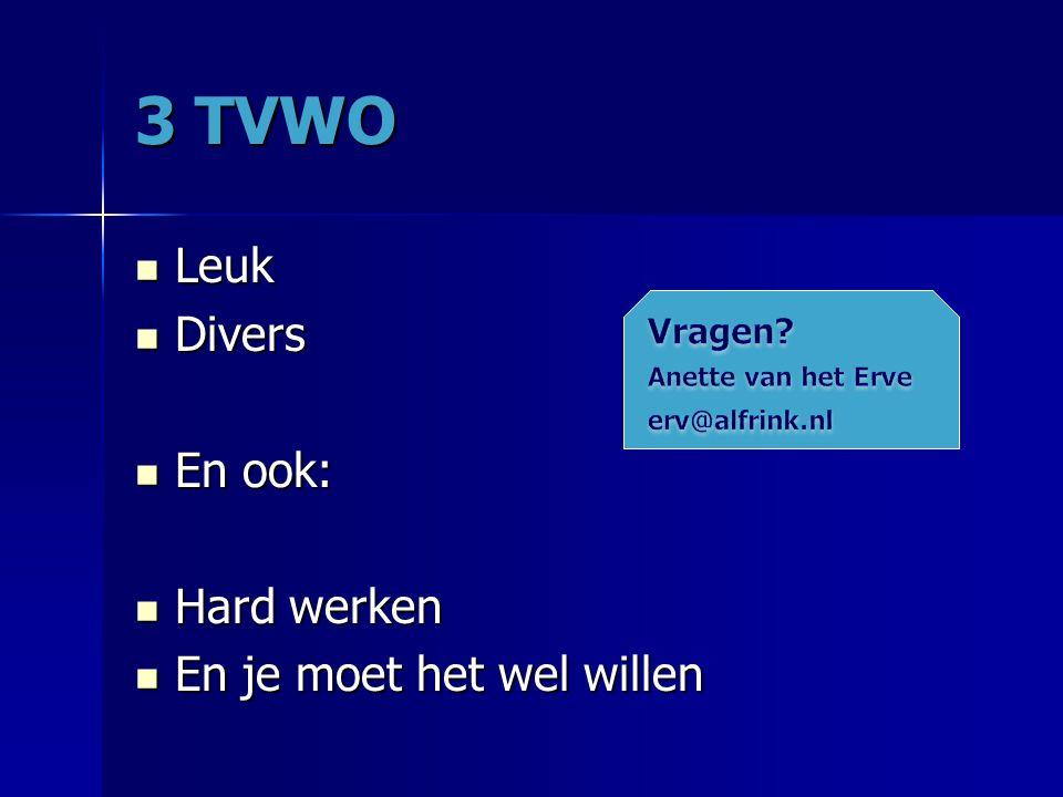 3 TVWO Leuk Divers En ook: Hard werken En je moet het wel willen