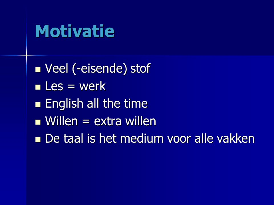 Motivatie Veel (-eisende) stof Les = werk English all the time