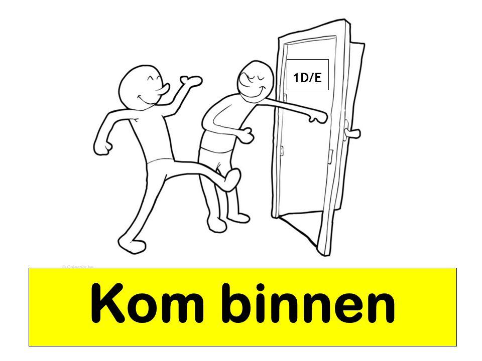1D/E Kom binnen