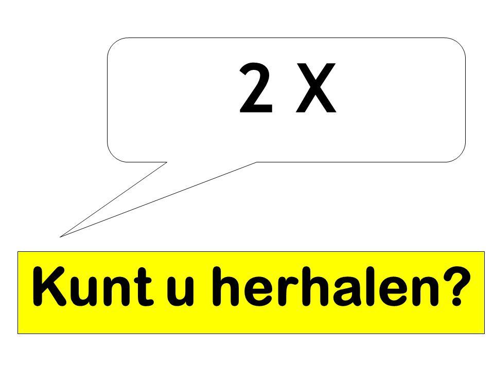 2 X Kunt u herhalen