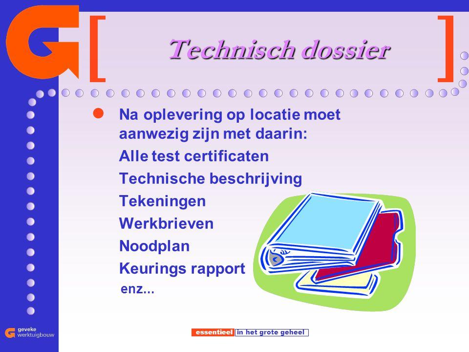 Technisch dossier Na oplevering op locatie moet aanwezig zijn met daarin: Alle test certificaten. Technische beschrijving.