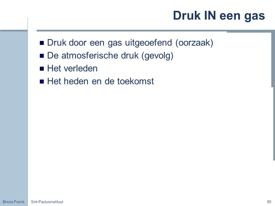 Druk IN een gas Druk door een gas uitgeoefend (oorzaak)