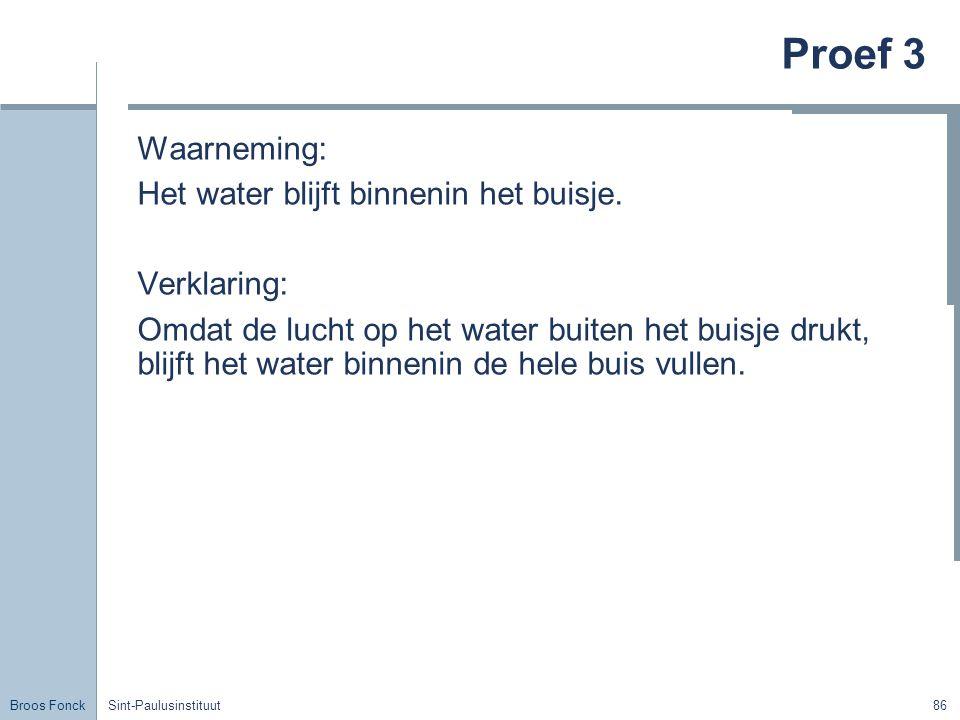 Proef 3 Waarneming: Het water blijft binnenin het buisje. Verklaring: