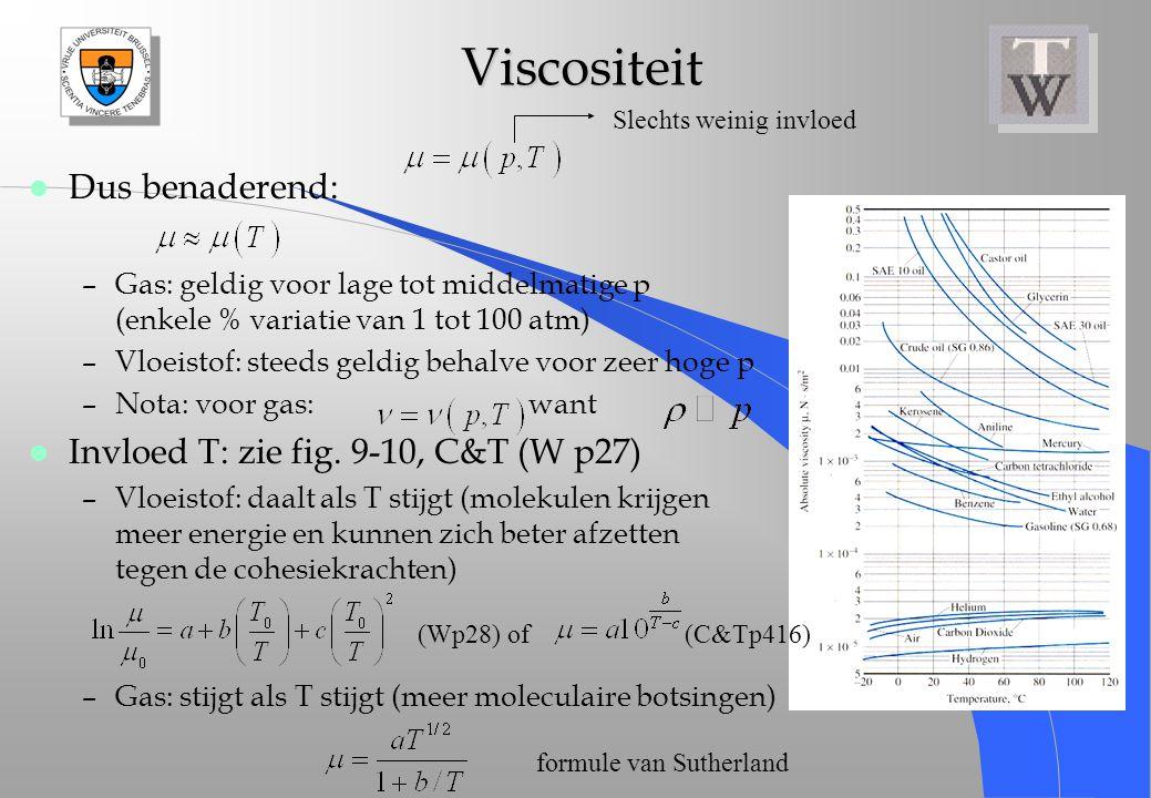 Viscositeit Dus benaderend: Invloed T: zie fig. 9-10, C&T (W p27)