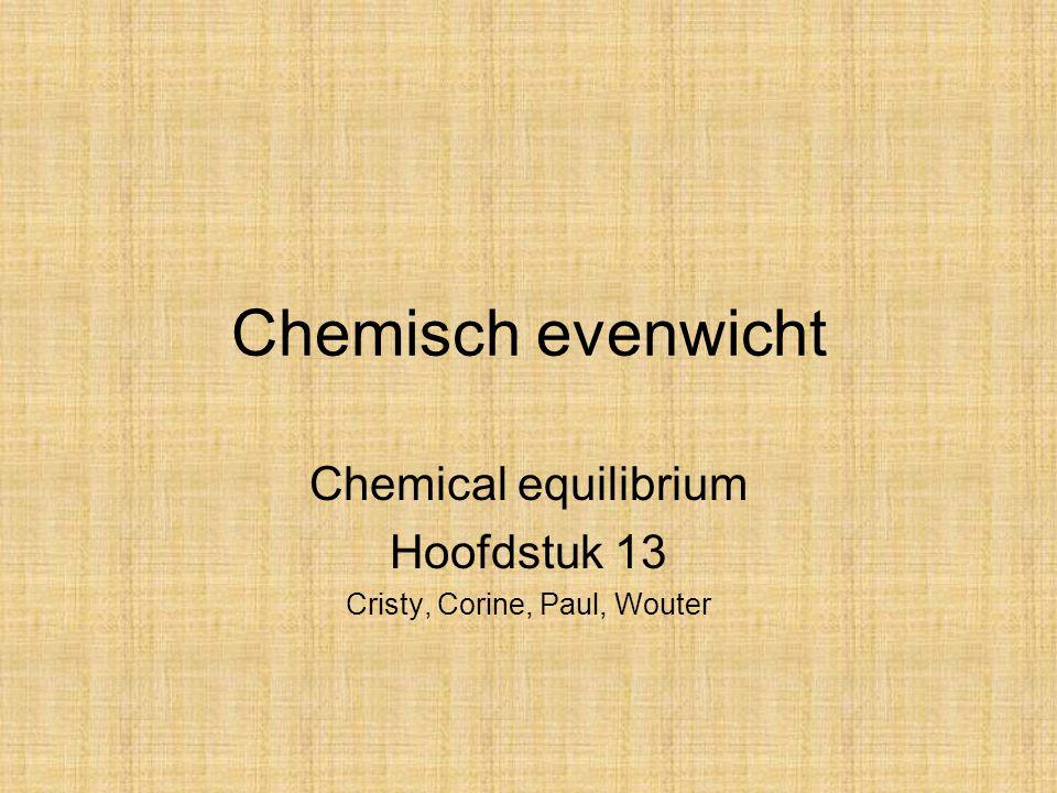 Chemical equilibrium Hoofdstuk 13 Cristy, Corine, Paul, Wouter
