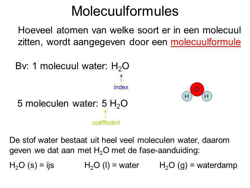 Molecuulformules Hoeveel atomen van welke soort er in een molecuul zitten, wordt aangegeven door een molecuulformule.