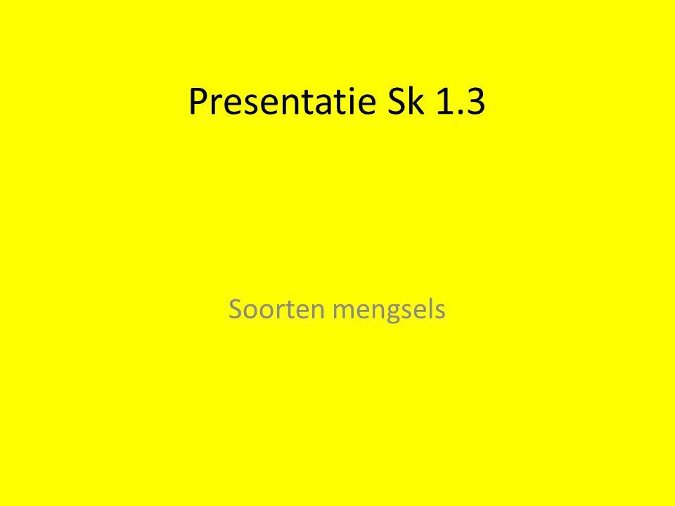 Presentatie Sk 1.3 Soorten mengsels