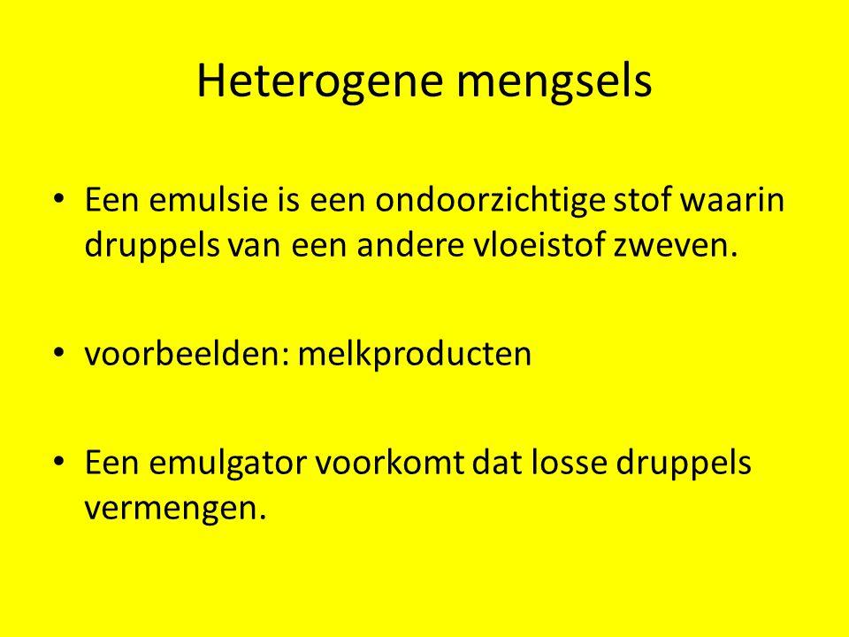 Heterogene mengsels Een emulsie is een ondoorzichtige stof waarin druppels van een andere vloeistof zweven.