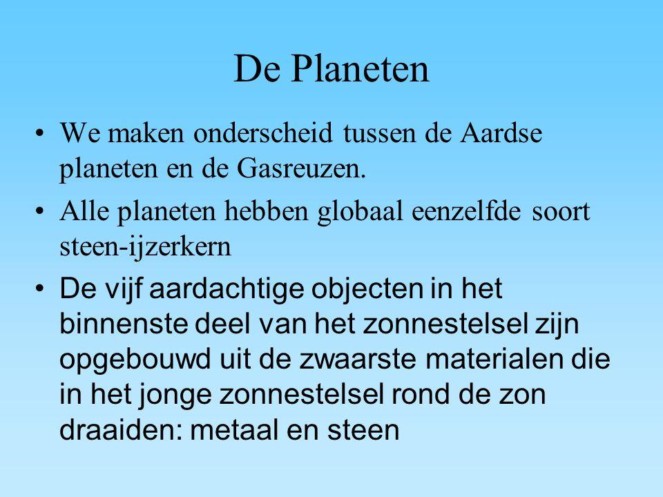 De Planeten We maken onderscheid tussen de Aardse planeten en de Gasreuzen. Alle planeten hebben globaal eenzelfde soort steen-ijzerkern.