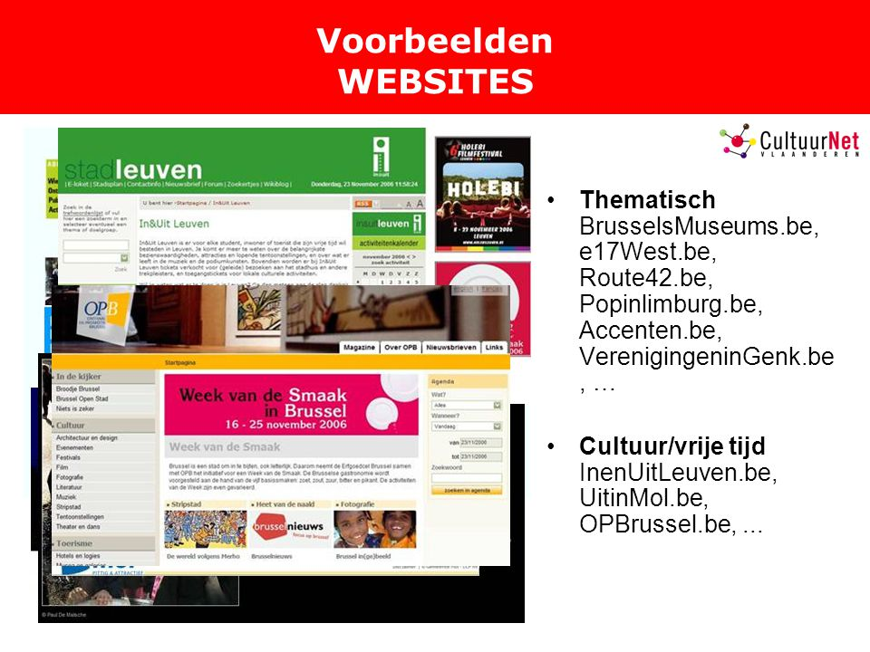 Voorbeelden WEBSITES Thematisch BrusselsMuseums.be, e17West.be, Route42.be, Popinlimburg.be, Accenten.be, VerenigingeninGenk.be, …