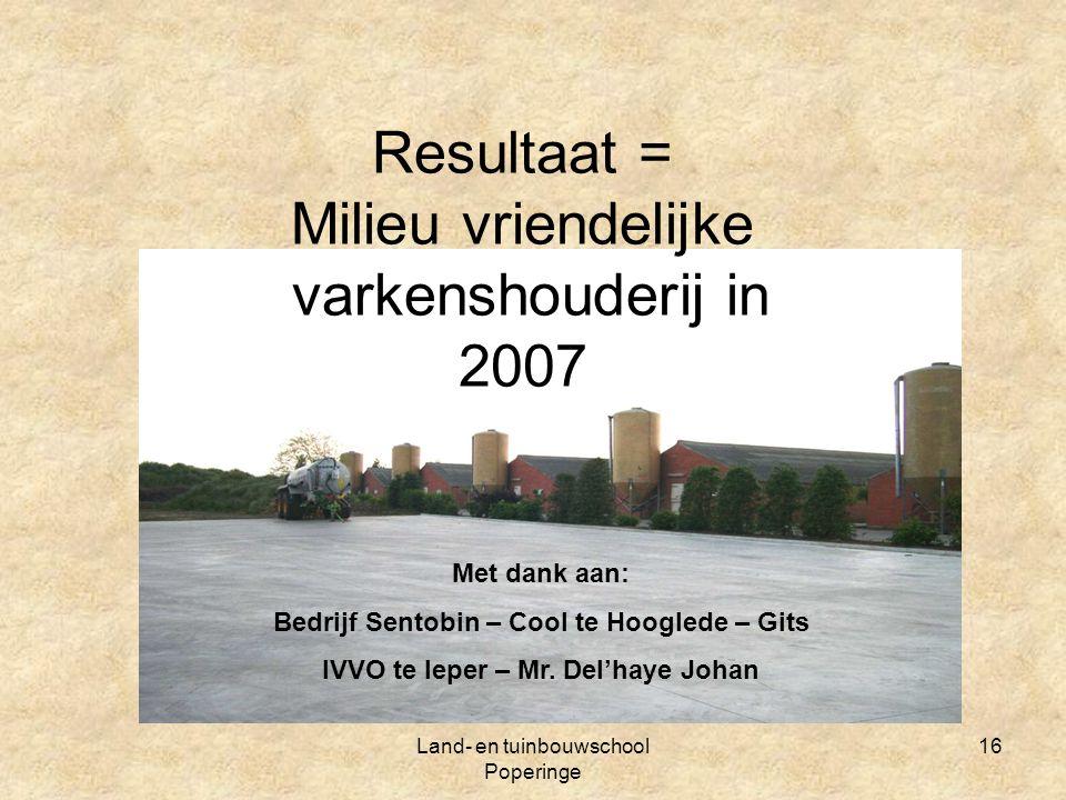 Resultaat = Milieu vriendelijke varkenshouderij in 2007