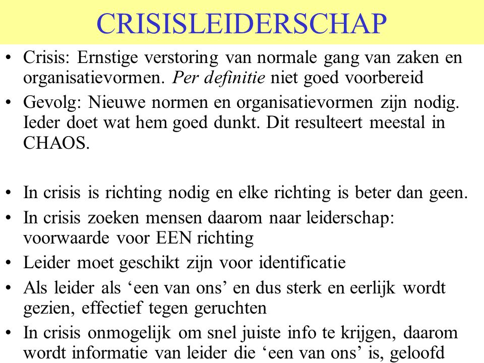 CRISISLEIDERSCHAP Crisis: Ernstige verstoring van normale gang van zaken en organisatievormen. Per definitie niet goed voorbereid.