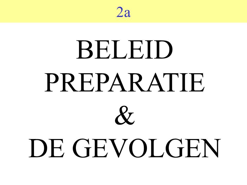 2a BELEID PREPARATIE & DE GEVOLGEN