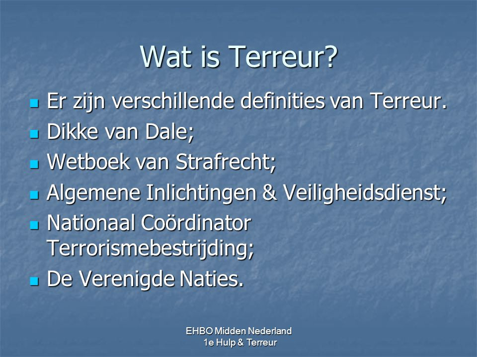 Wat is Terreur Er zijn verschillende definities van Terreur.