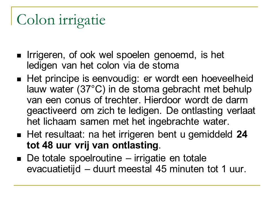 Colon irrigatie Irrigeren, of ook wel spoelen genoemd, is het ledigen van het colon via de stoma.