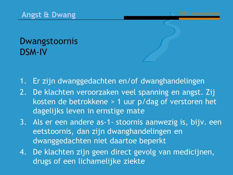 Dwangstoornis DSM-IV Er zijn dwanggedachten en/of dwanghandelingen