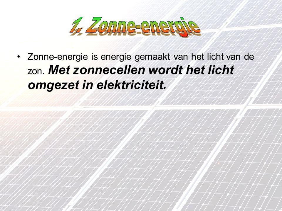 1. Zonne-energie Zonne-energie is energie gemaakt van het licht van de zon.