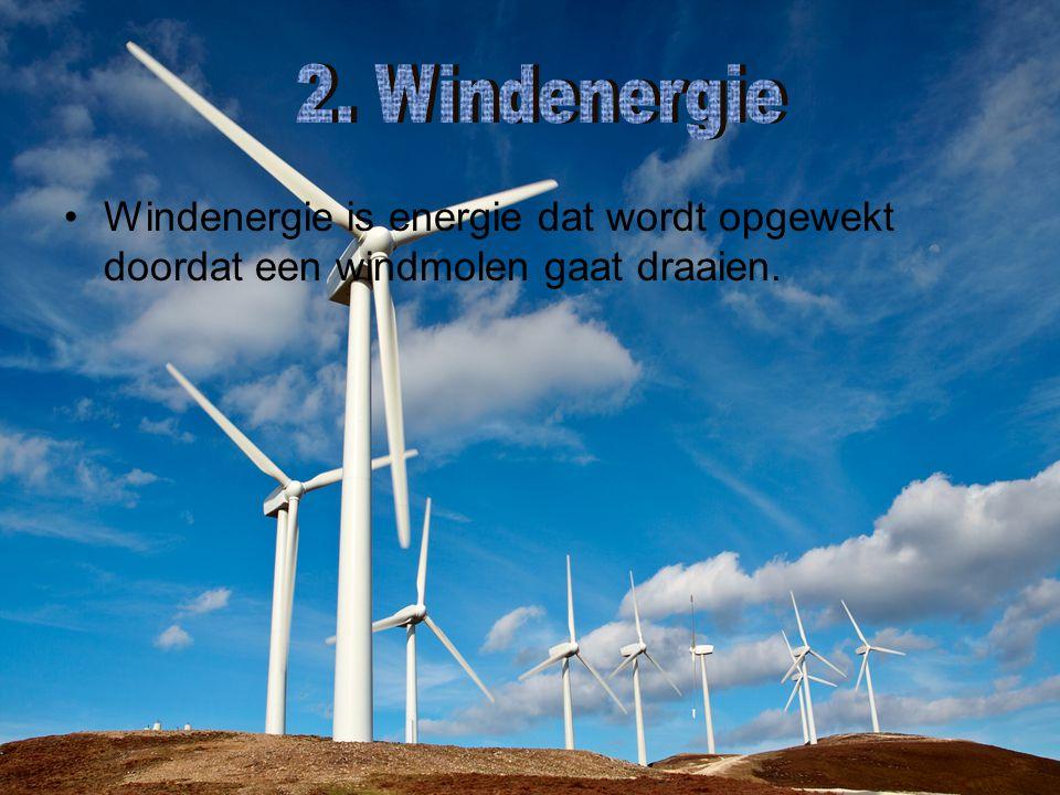 2. Windenergie Windenergie is energie dat wordt opgewekt doordat een windmolen gaat draaien.