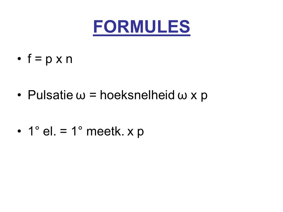 FORMULES f = p x n Pulsatie ω = hoeksnelheid ω x p