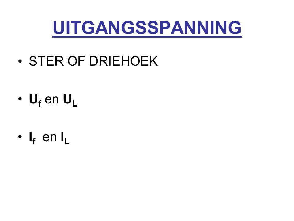 UITGANGSSPANNING STER OF DRIEHOEK Uf en UL If en IL