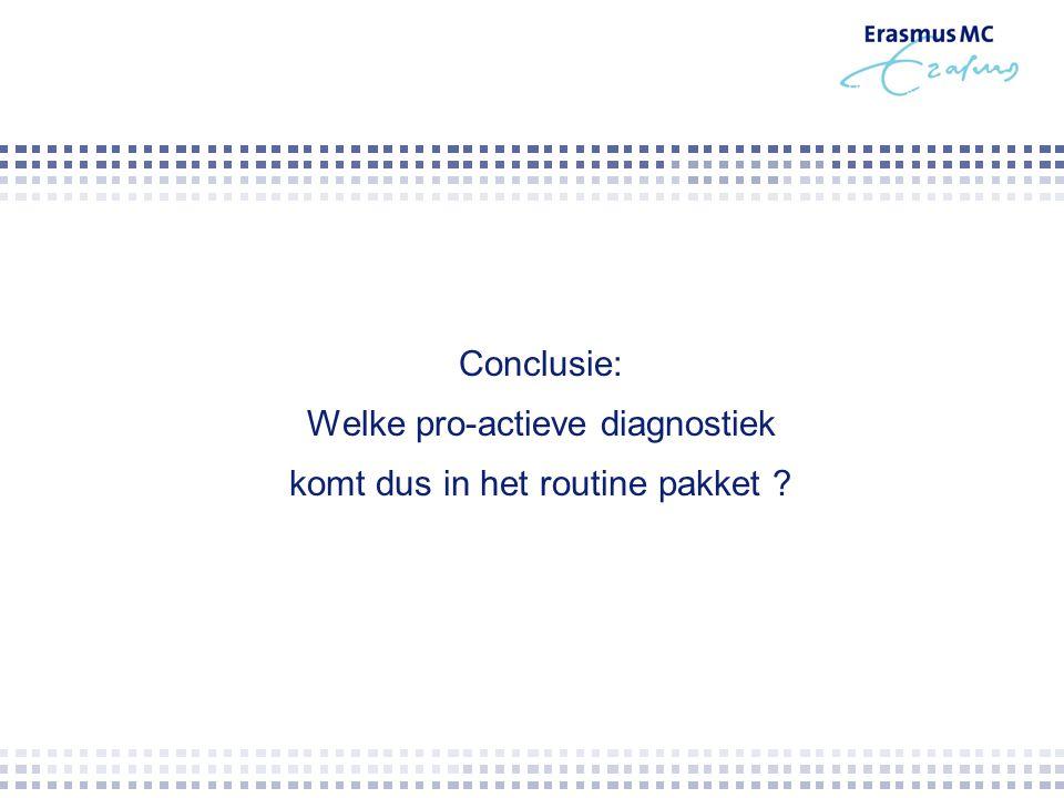 Conclusie: Welke pro-actieve diagnostiek komt dus in het routine pakket