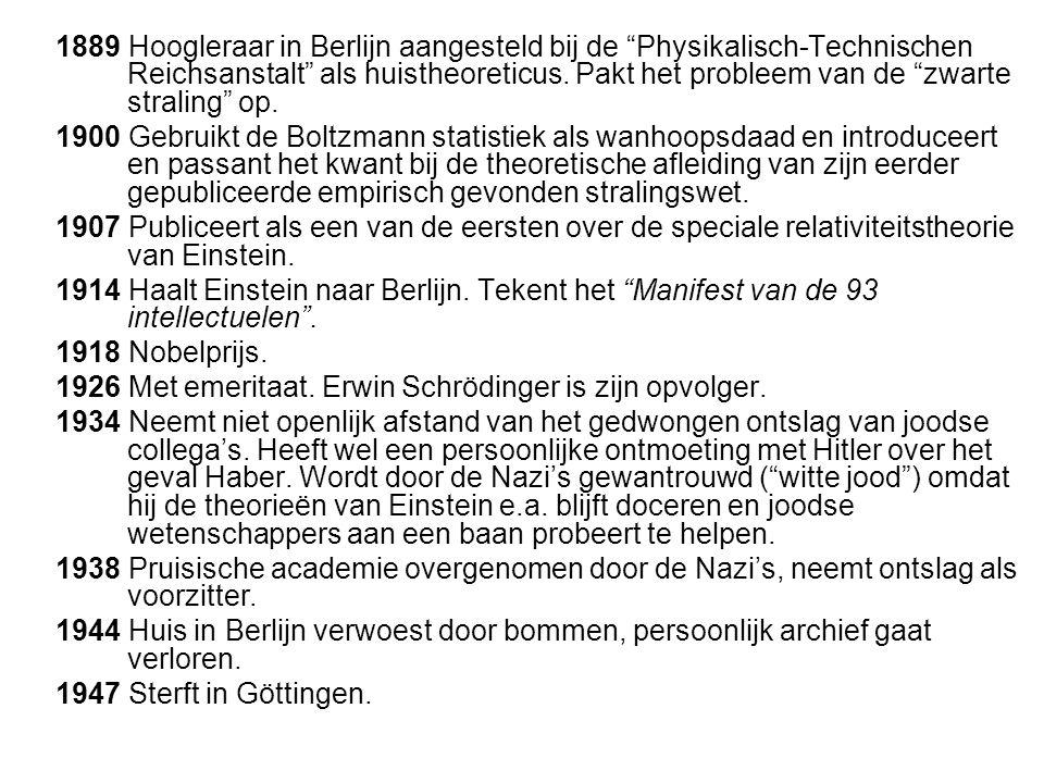 1889 Hoogleraar in Berlijn aangesteld bij de Physikalisch-Technischen Reichsanstalt als huistheoreticus. Pakt het probleem van de zwarte straling op.