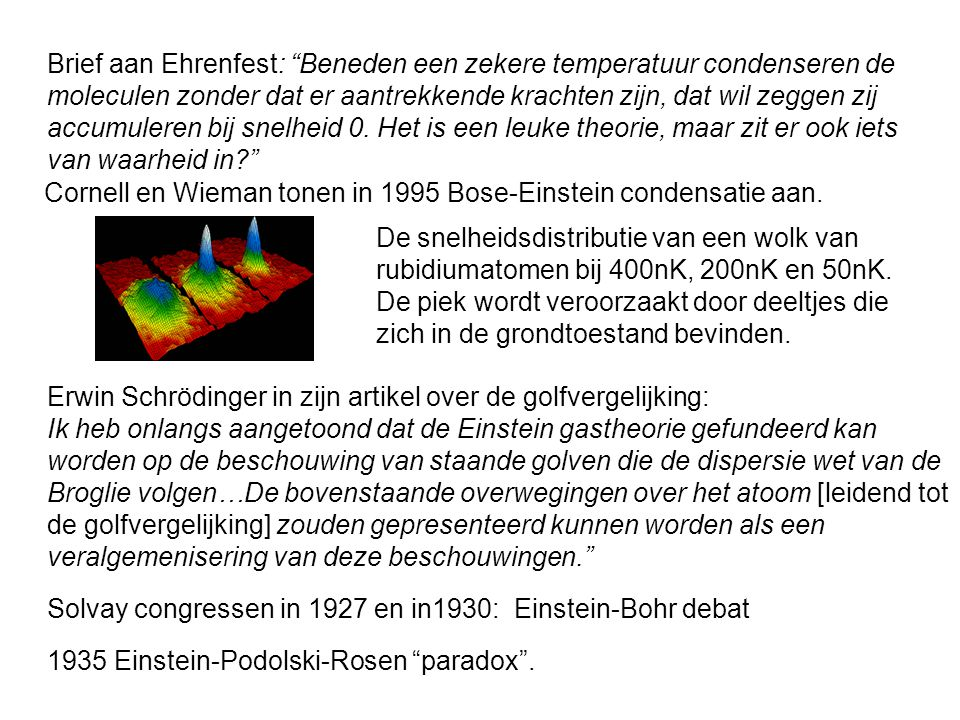 Brief aan Ehrenfest: Beneden een zekere temperatuur condenseren de moleculen zonder dat er aantrekkende krachten zijn, dat wil zeggen zij accumuleren bij snelheid 0. Het is een leuke theorie, maar zit er ook iets van waarheid in