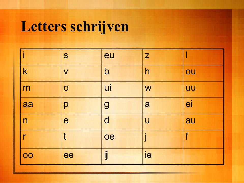 Letters schrijven i s eu z l k v b h ou m o ui w uu aa p g a ei n e d