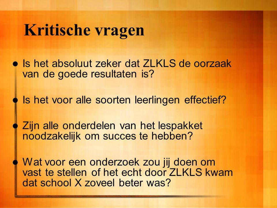 Kritische vragen Is het absoluut zeker dat ZLKLS de oorzaak van de goede resultaten is Is het voor alle soorten leerlingen effectief