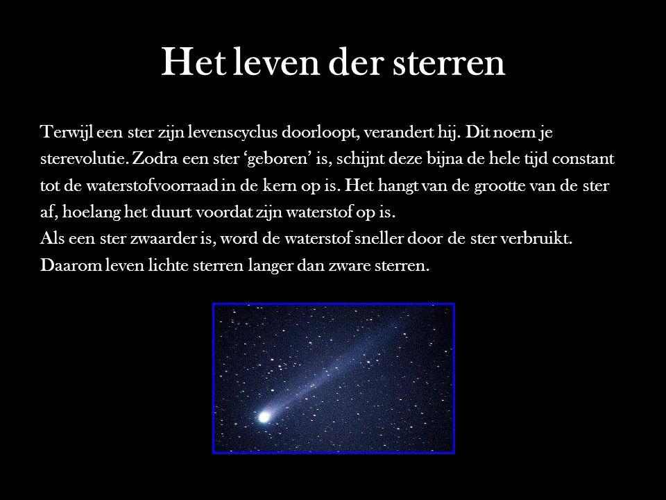 Het leven der sterren Terwijl een ster zijn levenscyclus doorloopt, verandert hij. Dit noem je.