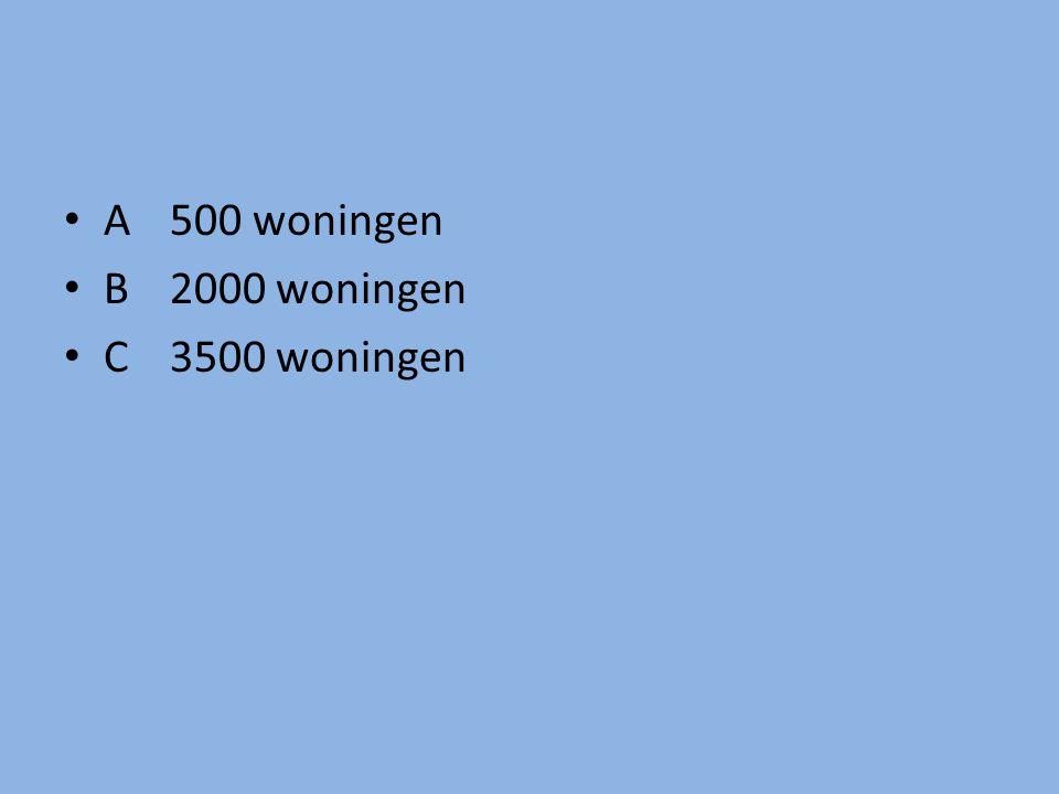 A 500 woningen B 2000 woningen C 3500 woningen