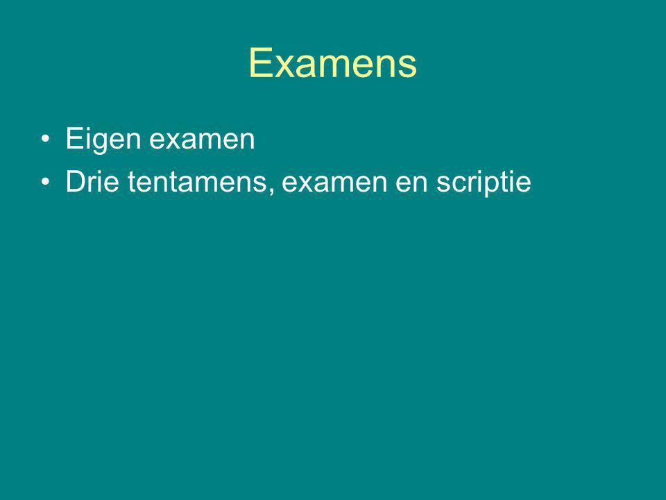 Examens Eigen examen Drie tentamens, examen en scriptie