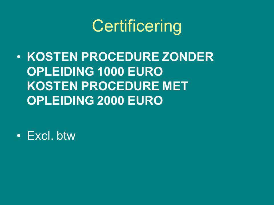Certificering KOSTEN PROCEDURE ZONDER OPLEIDING 1000 EURO KOSTEN PROCEDURE MET OPLEIDING 2000 EURO.
